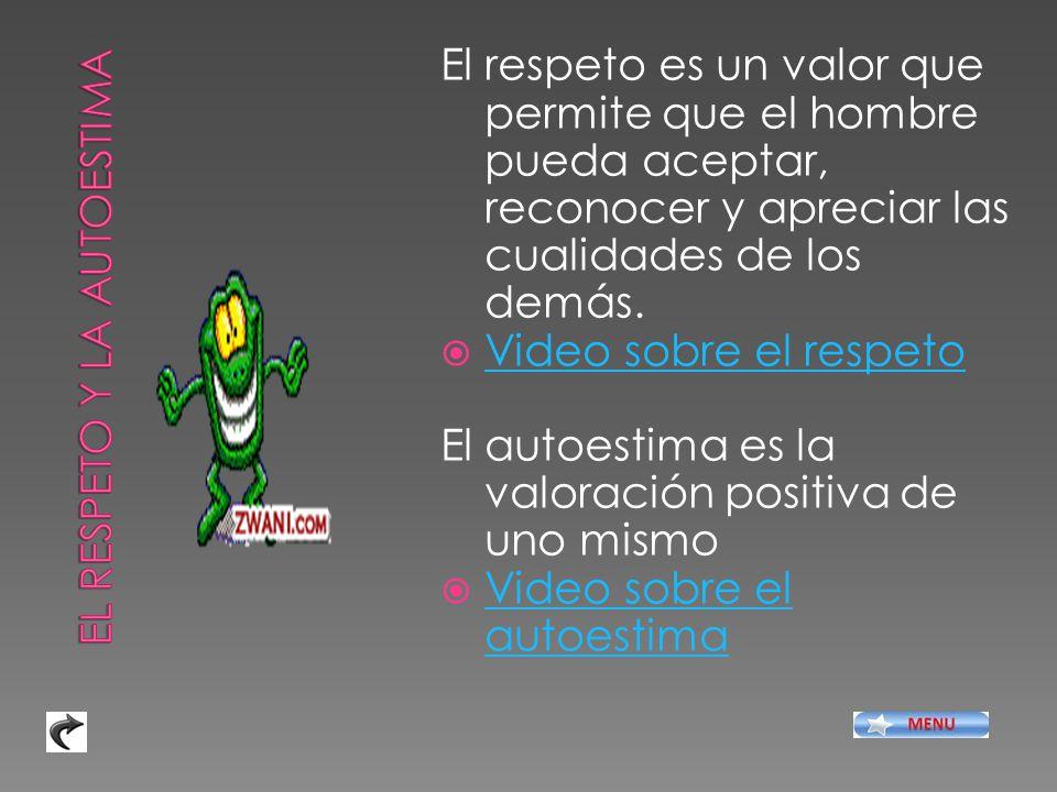 El respeto es un valor que permite que el hombre pueda aceptar, reconocer y apreciar las cualidades de los demás.