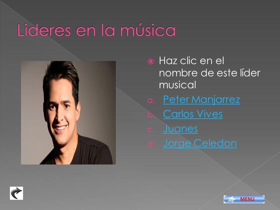 Haz clic en el nombre de este líder a. Juan Pablo Montoya Juan Pablo Montoya b. Carlos Valderrama Carlos Valderrama c. Edgar Rentería Edgar Rentería d