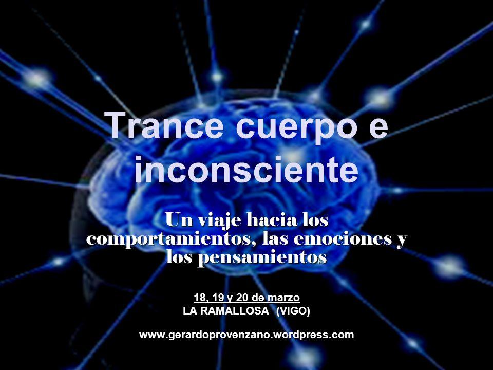 Trance cuerpo e inconsciente Un viaje hacia los comportamientos, las emociones y los pensamientos 18, 19 y 20 de marzo LA RAMALLOSA (VIGO) www.gerardo