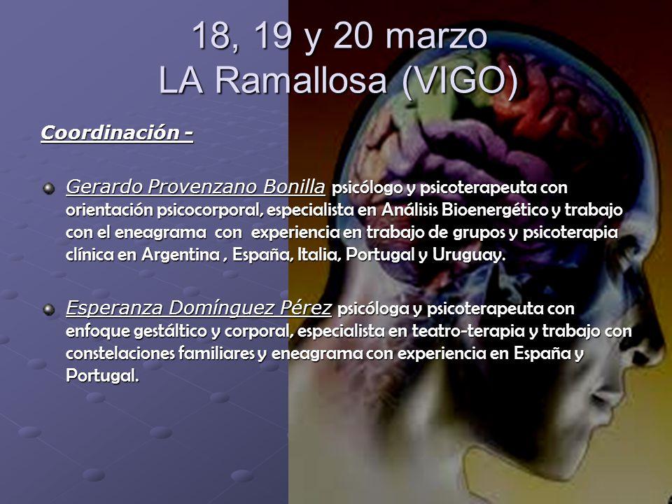 18, 19 y 20 marzo LA Ramallosa (VIGO) Coordinación - Gerardo Provenzano Bonilla psicólogo y psicoterapeuta con orientación psicocorporal, especialista