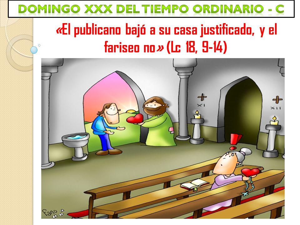 «El publicano bajó a su casa justificado, y el fariseo no» (Lc 18, 9-14)