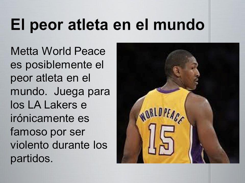 Metta World Peace es posiblemente el peor atleta en el mundo. Juega para los LA Lakers e irónicamente es famoso por ser violento durante los partidos.