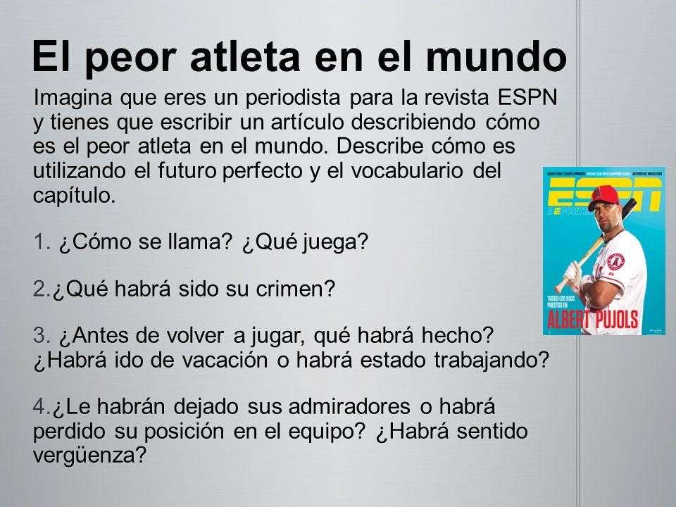 Imagina que eres un periodista para la revista ESPN y tienes que escribir un artículo describiendo cómo es el peor atleta en el mundo. Describe cómo e