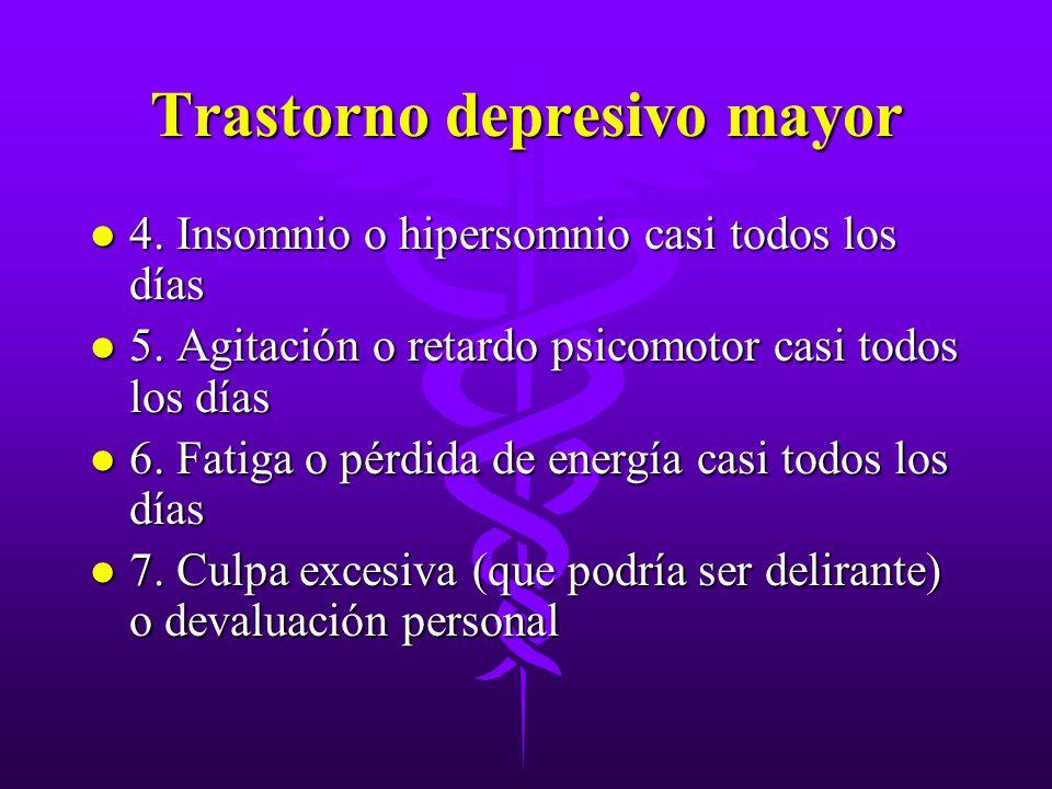 Trastorno depresivo mayor l 4. Insomnio o hipersomnio casi todos los días l 5. Agitación o retardo psicomotor casi todos los días l 6. Fatiga o pérdid