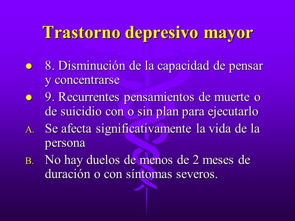 Trastorno depresivo mayor l 8. Disminución de la capacidad de pensar y concentrarse l 9. Recurrentes pensamientos de muerte o de suicidio con o sin pl