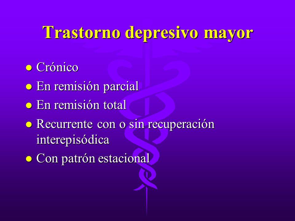 Trastorno depresivo mayor l Crónico l En remisión parcial l En remisión total l Recurrente con o sin recuperación interepisódica l Con patrón estacion