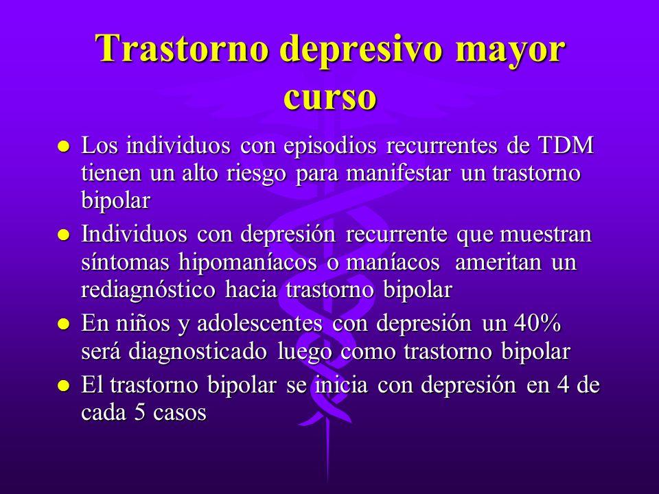 Trastorno depresivo mayor curso l Los individuos con episodios recurrentes de TDM tienen un alto riesgo para manifestar un trastorno bipolar l Individ