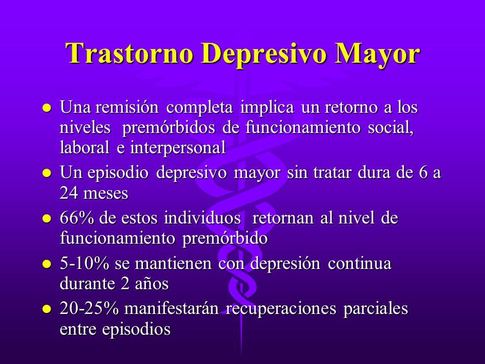 Trastorno Depresivo Mayor l Una remisión completa implica un retorno a los niveles premórbidos de funcionamiento social, laboral e interpersonal l Un