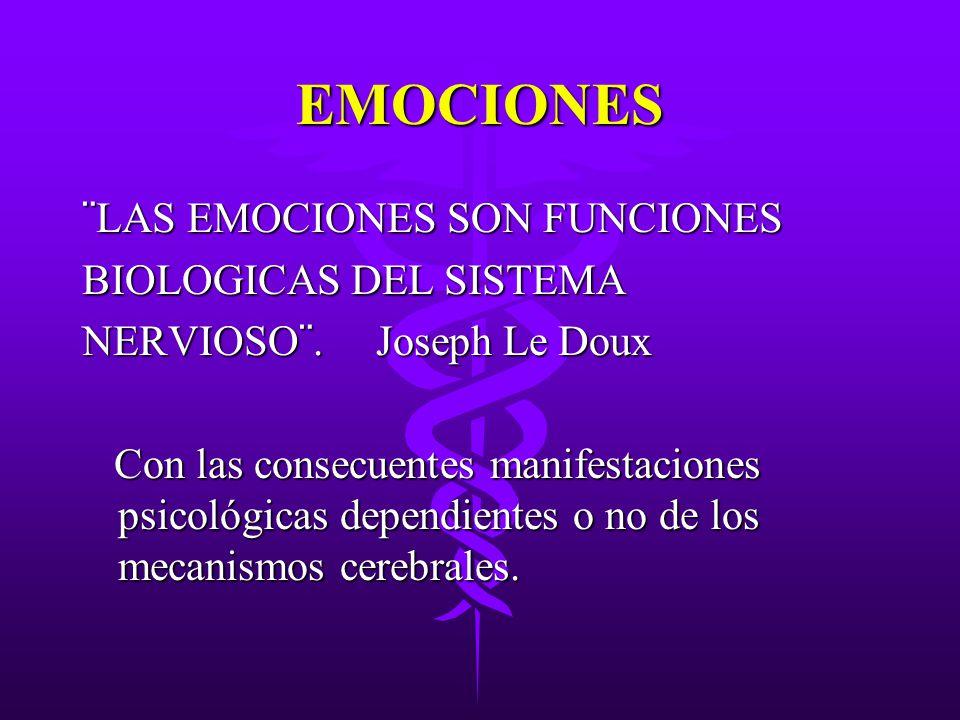 EMOCIONES ¨LAS EMOCIONES SON FUNCIONES BIOLOGICAS DEL SISTEMA NERVIOSO¨. Joseph Le Doux Con las consecuentes manifestaciones psicológicas dependientes
