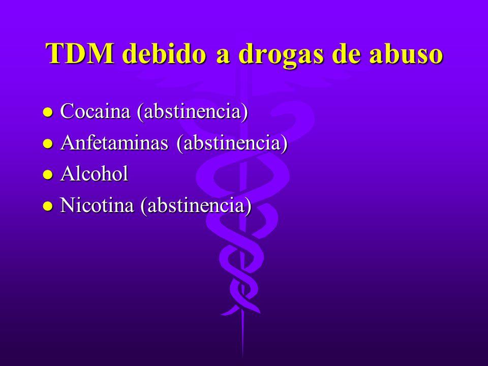 TDM debido a drogas de abuso l Cocaina (abstinencia) l Anfetaminas (abstinencia) l Alcohol l Nicotina (abstinencia)