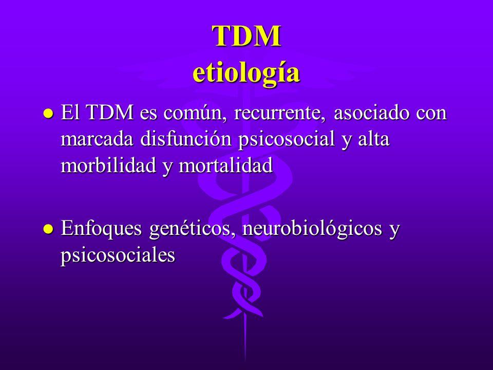 TDM etiología l El TDM es común, recurrente, asociado con marcada disfunción psicosocial y alta morbilidad y mortalidad l Enfoques genéticos, neurobio