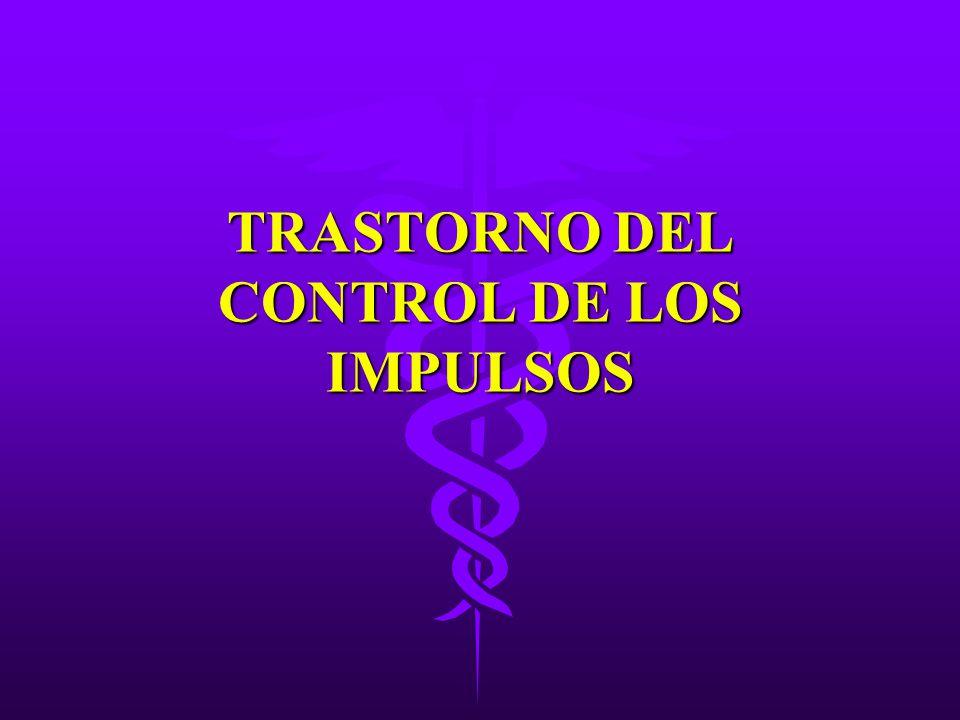 TRASTORNO DEL CONTROL DE LOS IMPULSOS