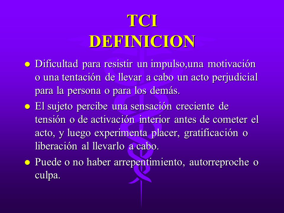 TCI DEFINICION l Dificultad para resistir un impulso,una motivación o una tentación de llevar a cabo un acto perjudicial para la persona o para los de