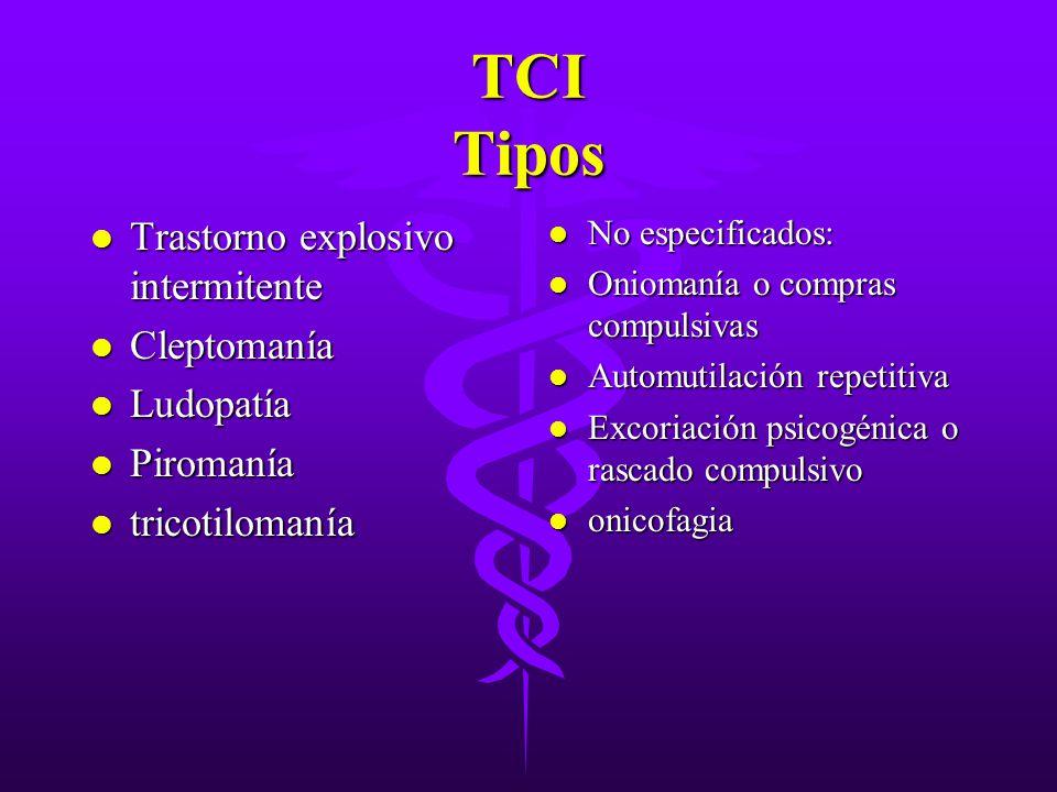TCI Tipos l Trastorno explosivo intermitente l Cleptomanía l Ludopatía l Piromanía l tricotilomanía l No especificados: l Oniomanía o compras compulsi