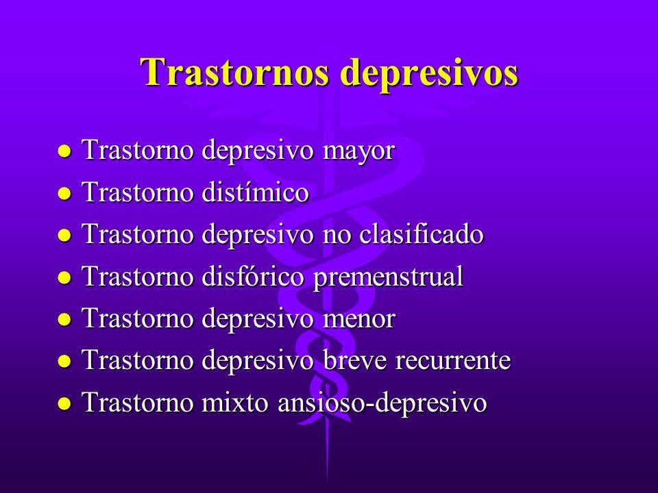 Trastornos depresivos l Trastorno depresivo mayor l Trastorno distímico l Trastorno depresivo no clasificado l Trastorno disfórico premenstrual l Tras
