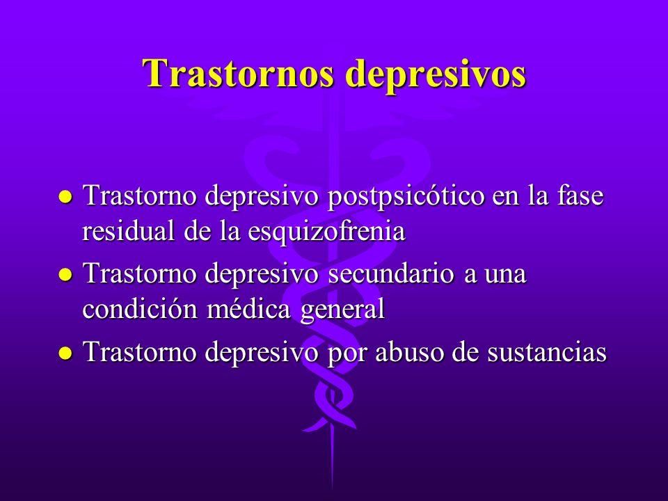 Trastornos depresivos l Trastorno depresivo postpsicótico en la fase residual de la esquizofrenia l Trastorno depresivo secundario a una condición méd