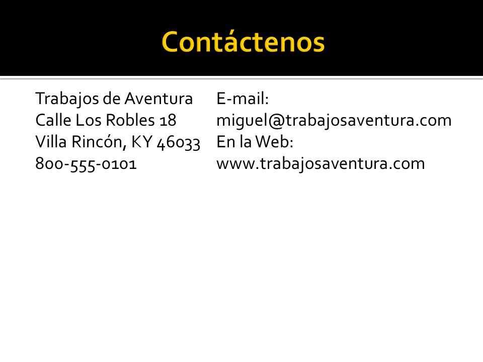 Trabajos de Aventura Calle Los Robles 18 Villa Rincón, KY 46033 800-555-0101 E-mail: miguel@trabajosaventura.com En la Web: www.trabajosaventura.com