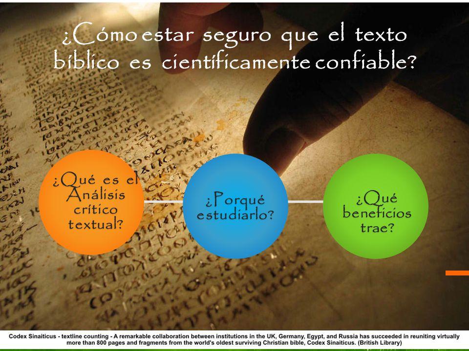 ¿Cómo estar seguro que el texto bíblico es científicamente confiable? ¿Qué es el Análisis crítico textual? ¿Porqué estudiarlo? ¿Qué beneficios trae?