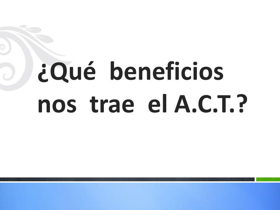 ¿Qué beneficios nos trae el A.C.T.?