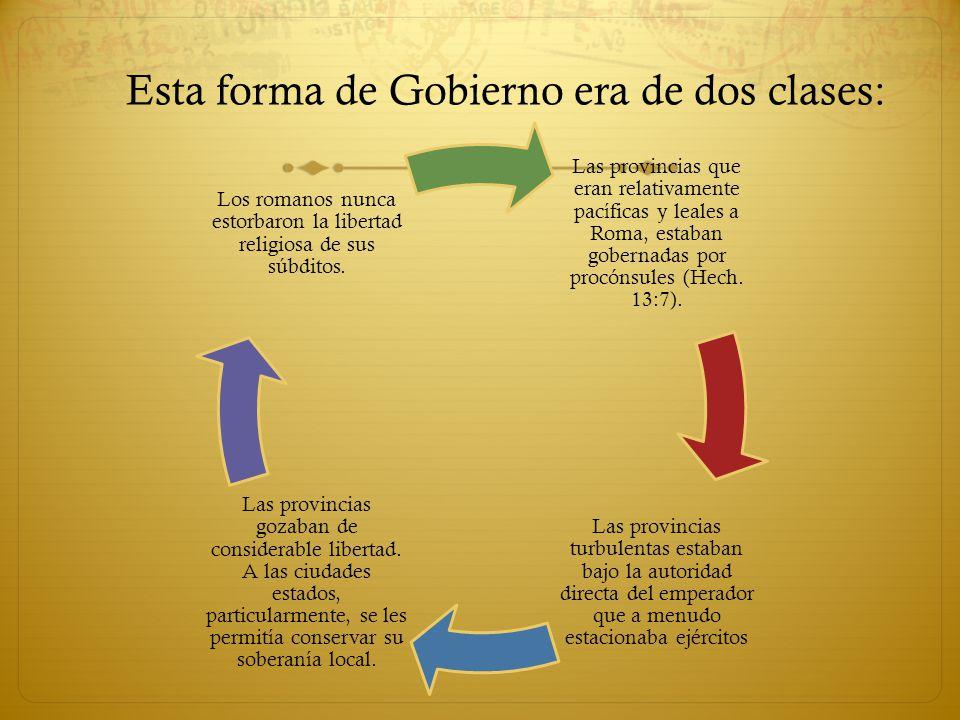 Esta forma de Gobierno era de dos clases: Las provincias que eran relativamente pacíficas y leales a Roma, estaban gobernadas por procónsules (Hech. 1