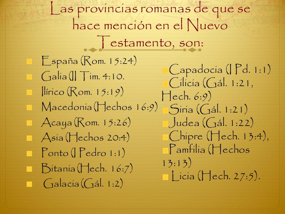 Las provincias romanas de que se hace mención en el Nuevo Testamento, son: España (Rom. 15:24) Galia (II Tim. 4:10. Ilírico (Rom. 15:19) Macedonia (He