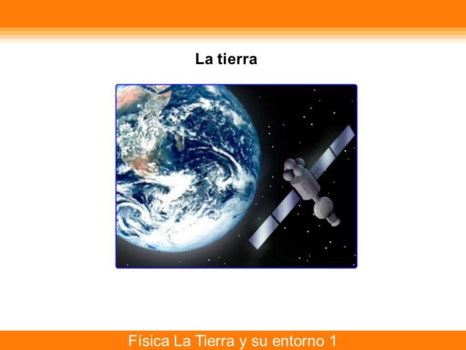 Física La Tierra y su entorno 1 La tierra