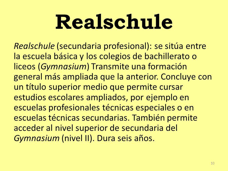Realschule Realschule (secundaria profesional): se sitúa entre la escuela básica y los colegios de bachillerato o liceos (Gymnasium) Transmite una formación general más ampliada que la anterior.