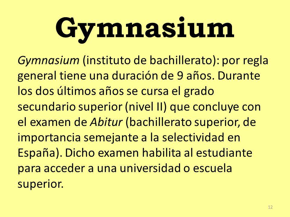 Gymnasium Gymnasium (instituto de bachillerato): por regla general tiene una duración de 9 años.