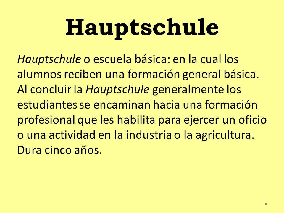 Hauptschule Hauptschule o escuela básica: en la cual los alumnos reciben una formación general básica.