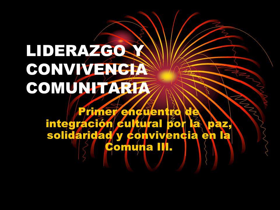 LIDERAZGO Y CONVIVENCIA COMUNITARIA Primer encuentro de integración cultural por la paz, solidaridad y convivencia en la Comuna III.