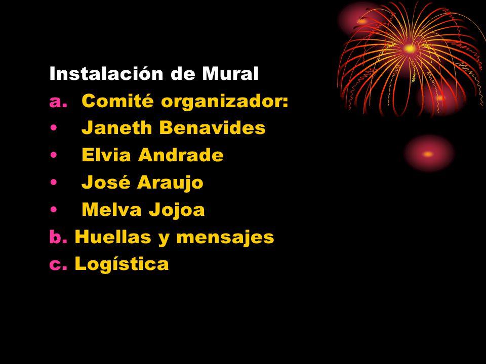 Instalación de Mural a.Comité organizador: Janeth Benavides Elvia Andrade José Araujo Melva Jojoa b.