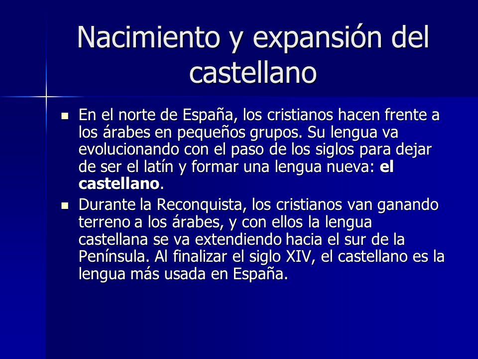 Nacimiento y expansión del castellano En el norte de España, los cristianos hacen frente a los árabes en pequeños grupos. Su lengua va evolucionando c