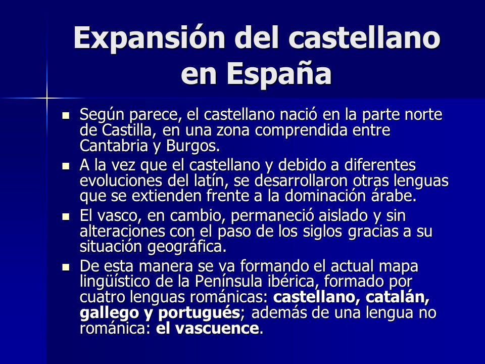 Expansión del castellano en España Según parece, el castellano nació en la parte norte de Castilla, en una zona comprendida entre Cantabria y Burgos.