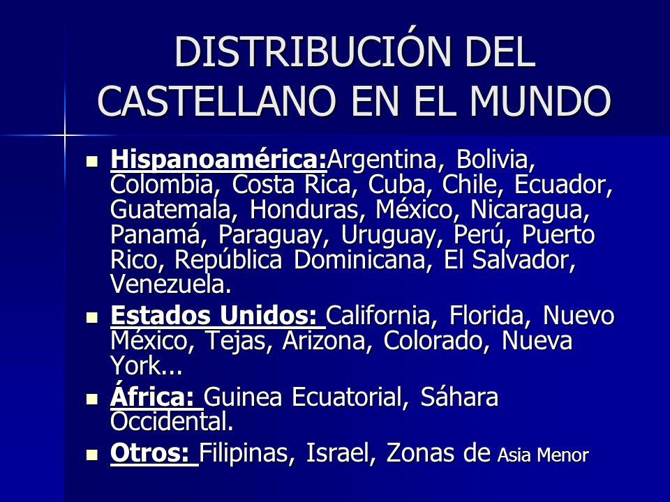 DISTRIBUCIÓN DEL CASTELLANO EN EL MUNDO Hispanoamérica:Argentina, Bolivia, Colombia, Costa Rica, Cuba, Chile, Ecuador, Guatemala, Honduras, México, Ni