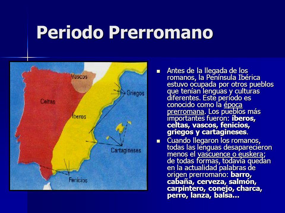 Periodo Prerromano Antes de la llegada de los romanos, la Península Ibérica estuvo ocupada por otros pueblos que tenían lenguas y culturas diferentes.