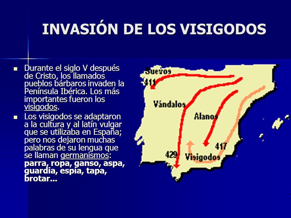 INVASIÓN DE LOS VISIGODOS Durante el siglo V después de Cristo, los llamados pueblos bárbaros invaden la Península Ibérica. Los más importantes fueron