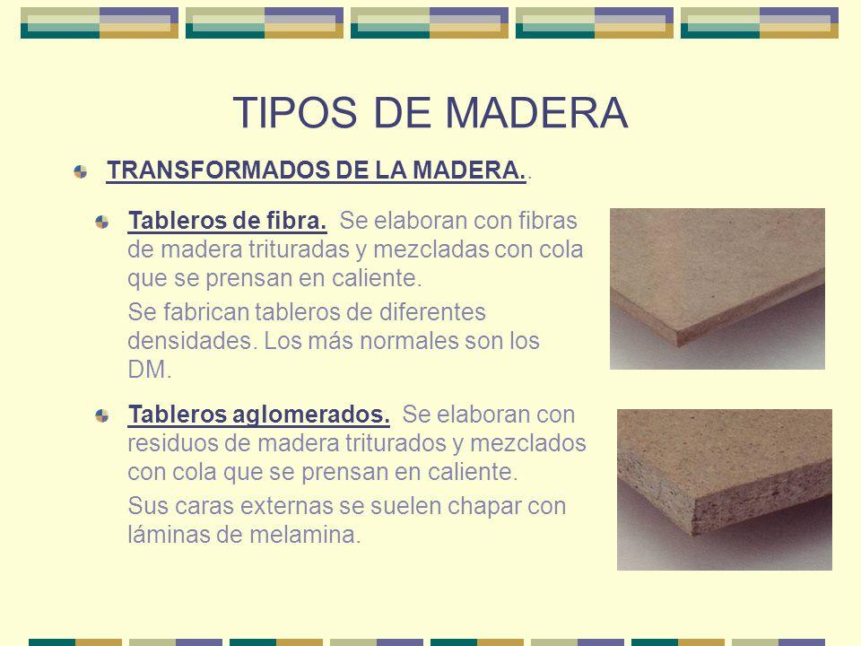TIPOS DE MADERA TRANSFORMADOS DE LA MADERA.. Tableros de fibra. Se elaboran con fibras de madera trituradas y mezcladas con cola que se prensan en cal