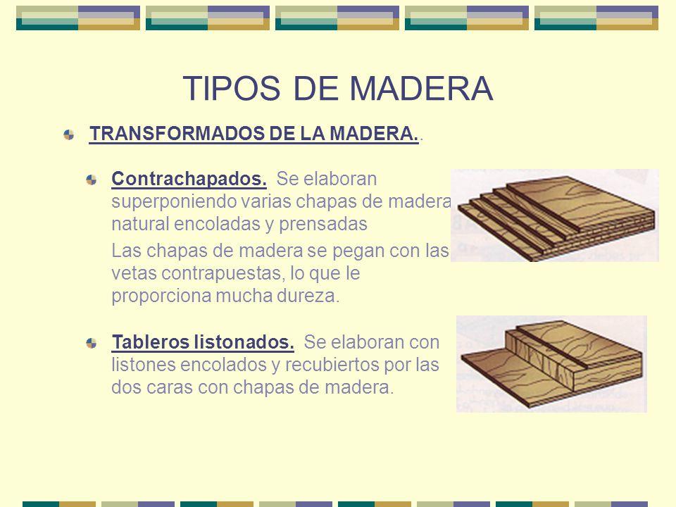TIPOS DE MADERA TRANSFORMADOS DE LA MADERA.. Contrachapados. Se elaboran superponiendo varias chapas de madera natural encoladas y prensadas Las chapa
