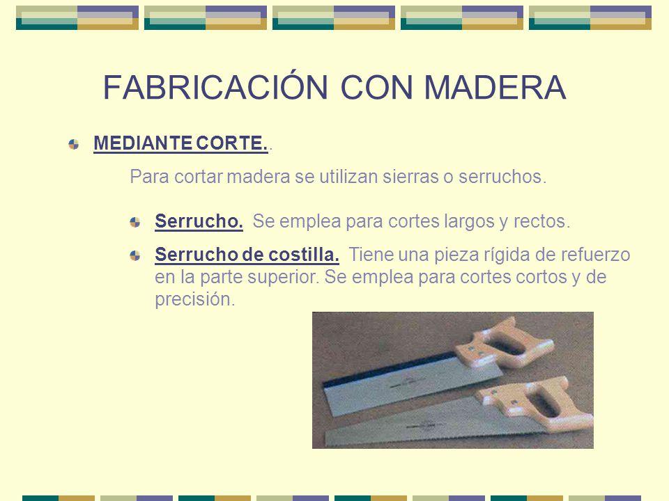 FABRICACIÓN CON MADERA MEDIANTE CORTE.. Serrucho. Se emplea para cortes largos y rectos. Para cortar madera se utilizan sierras o serruchos. Serrucho