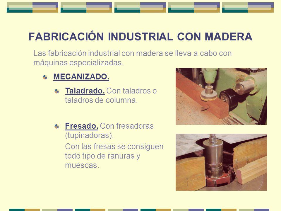 FABRICACIÓN INDUSTRIAL CON MADERA MECANIZADO. Las fabricación industrial con madera se lleva a cabo con máquinas especializadas. Taladrado. Con taladr