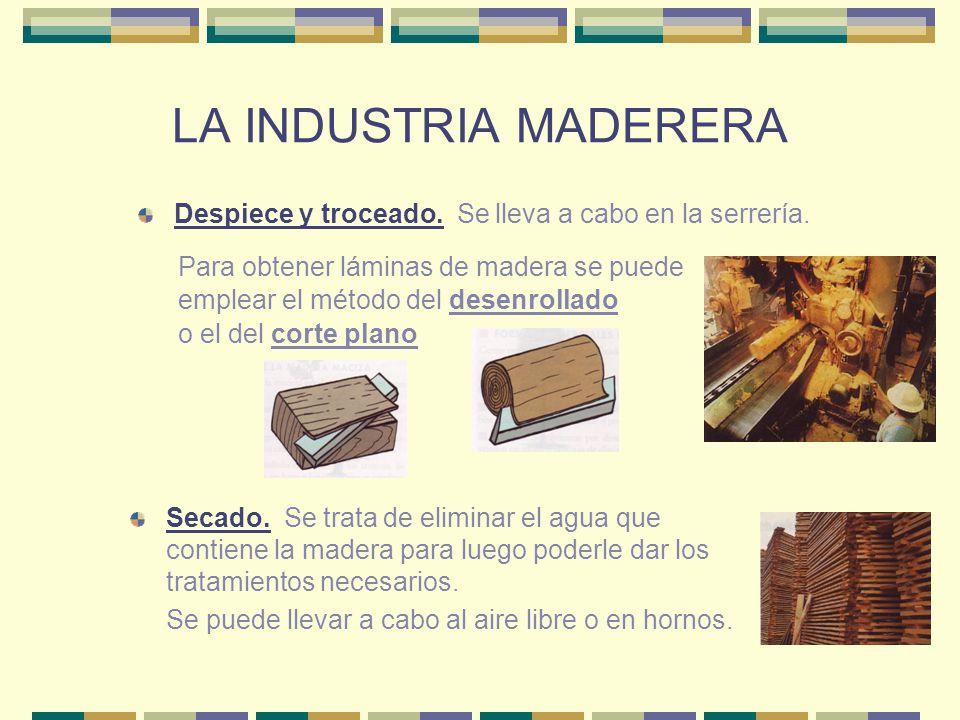 LA INDUSTRIA MADERERA Despiece y troceado. Se lleva a cabo en la serrería. Para obtener láminas de madera se puede emplear el método del desenrollado
