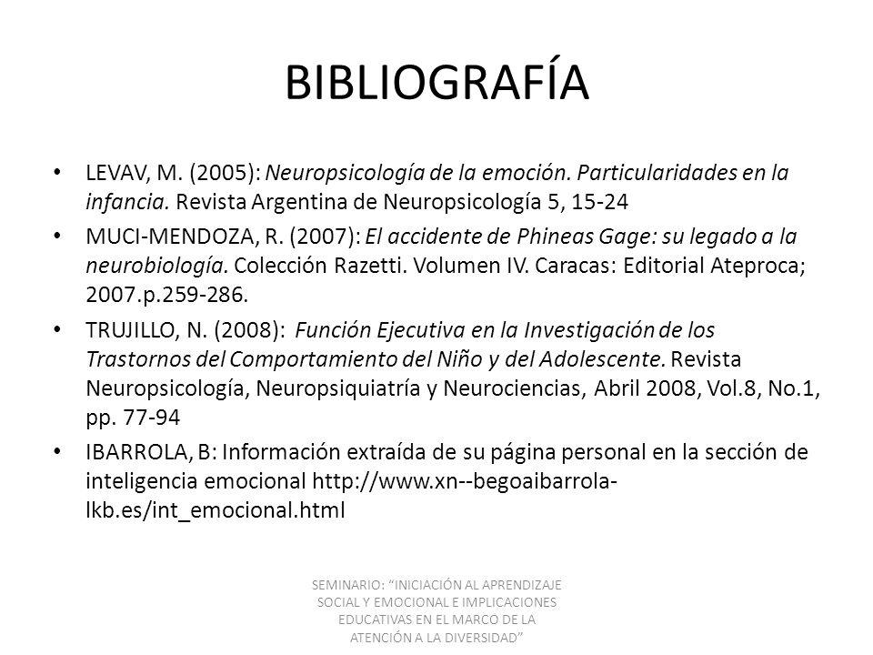 BIBLIOGRAFÍA LEVAV, M. (2005): Neuropsicología de la emoción. Particularidades en la infancia. Revista Argentina de Neuropsicología 5, 15-24 MUCI-MEND