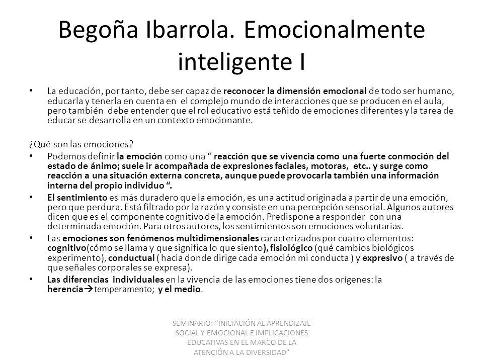 Begoña Ibarrola. Emocionalmente inteligente I La educación, por tanto, debe ser capaz de reconocer la dimensión emocional de todo ser humano, educarla
