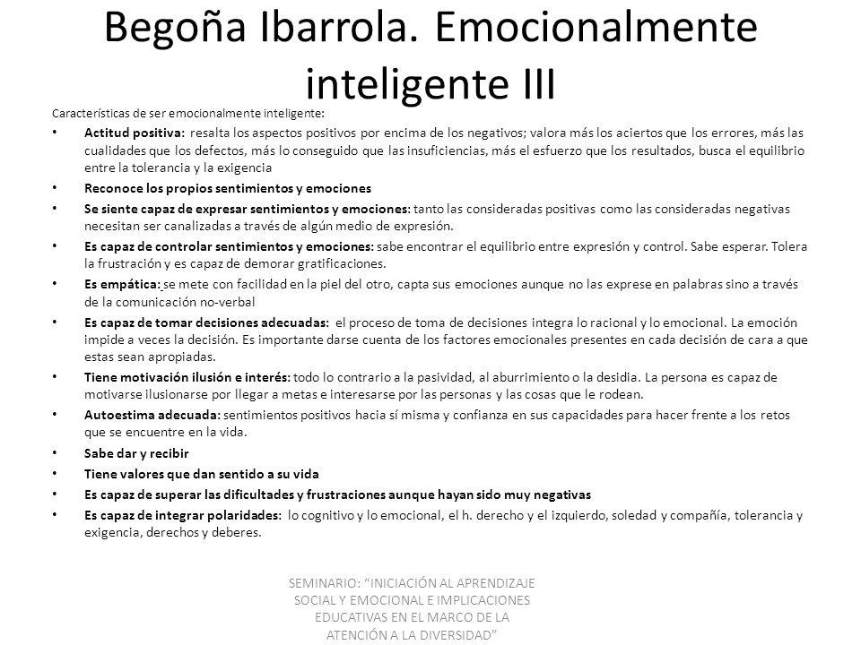 Begoña Ibarrola. Emocionalmente inteligente III Características de ser emocionalmente inteligente: Actitud positiva: resalta los aspectos positivos po