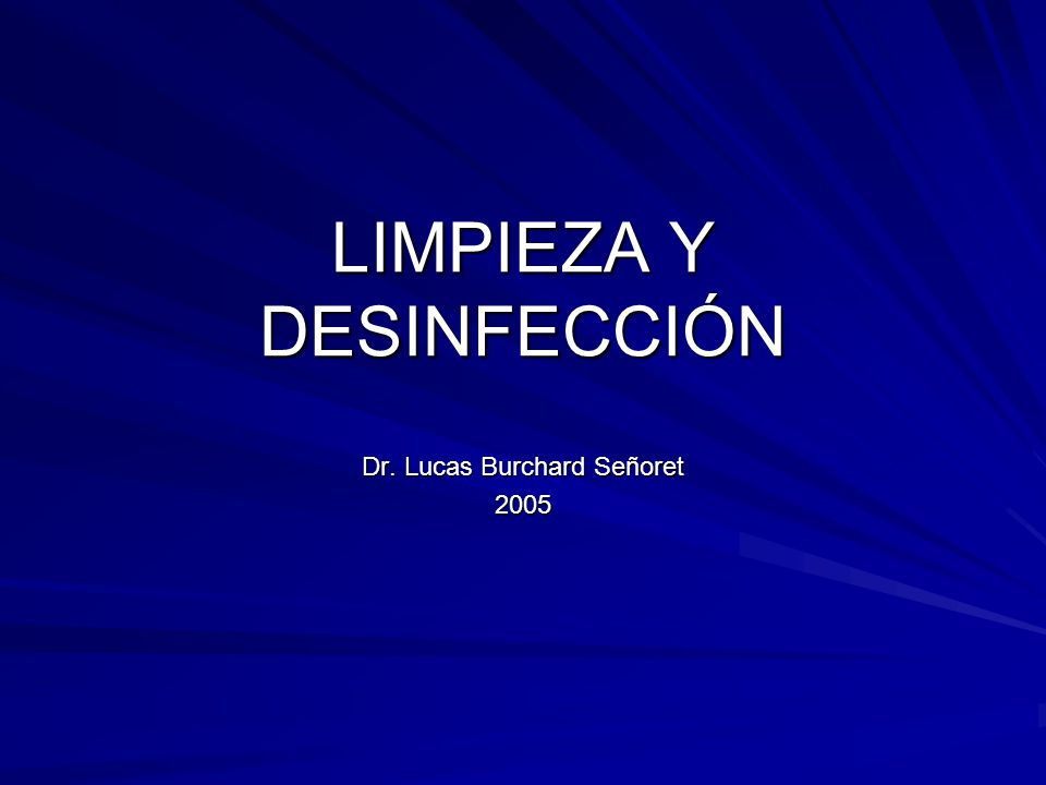 LIMPIEZA Y DESINFECCIÓN Dr. Lucas Burchard Señoret 2005