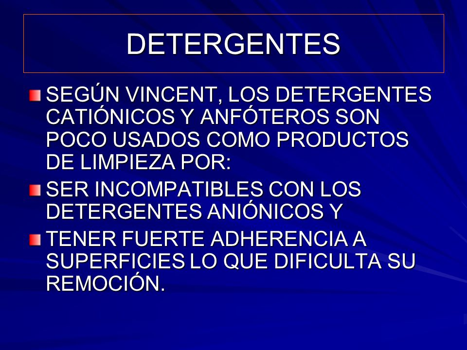 DETERGENTES SEGÚN VINCENT, LOS DETERGENTES CATIÓNICOS Y ANFÓTEROS SON POCO USADOS COMO PRODUCTOS DE LIMPIEZA POR: SER INCOMPATIBLES CON LOS DETERGENTE