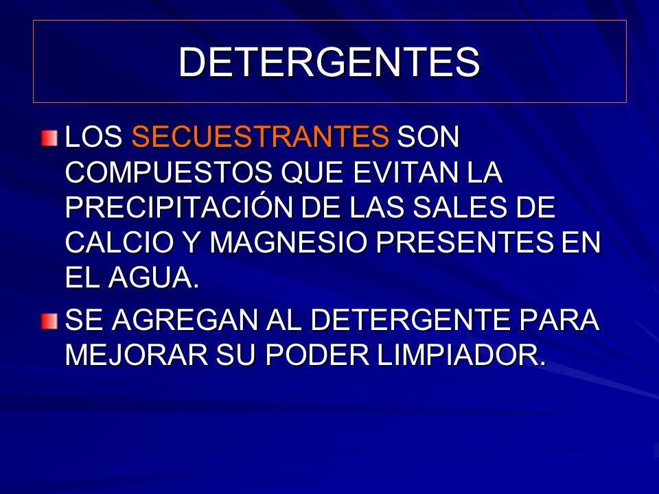 DETERGENTES LOS SECUESTRANTES SON COMPUESTOS QUE EVITAN LA PRECIPITACIÓN DE LAS SALES DE CALCIO Y MAGNESIO PRESENTES EN EL AGUA. SE AGREGAN AL DETERGE