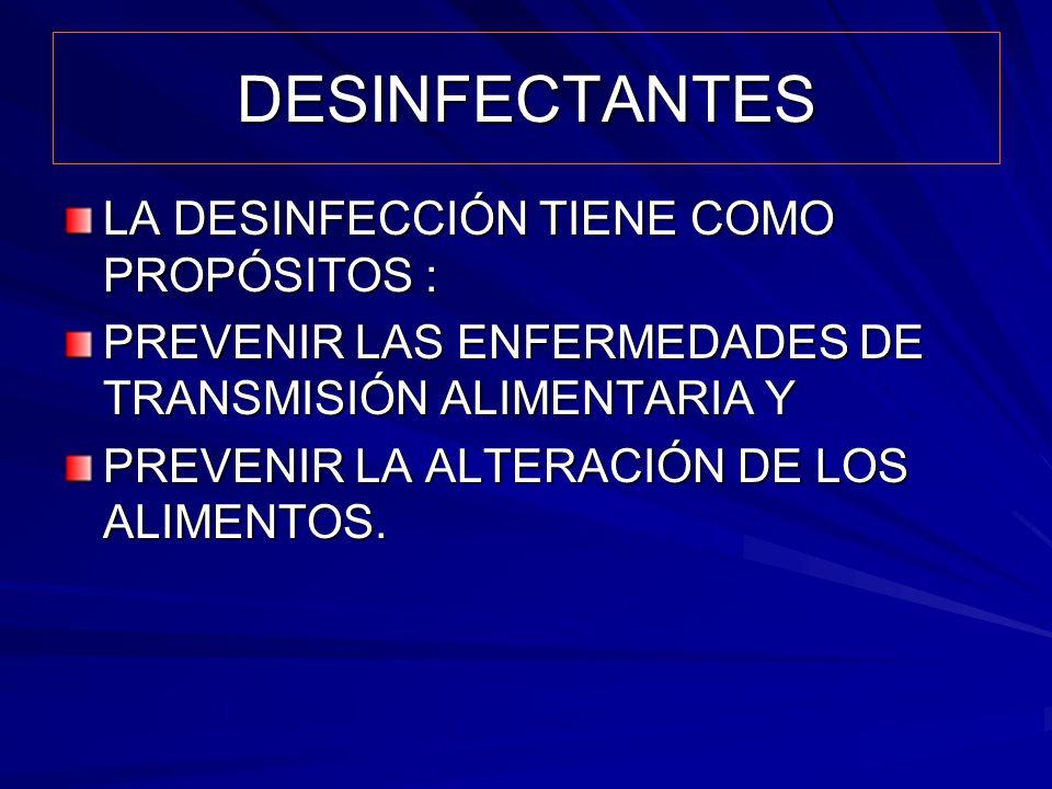 DESINFECTANTES LA DESINFECCIÓN TIENE COMO PROPÓSITOS : PREVENIR LAS ENFERMEDADES DE TRANSMISIÓN ALIMENTARIA Y PREVENIR LA ALTERACIÓN DE LOS ALIMENTOS.