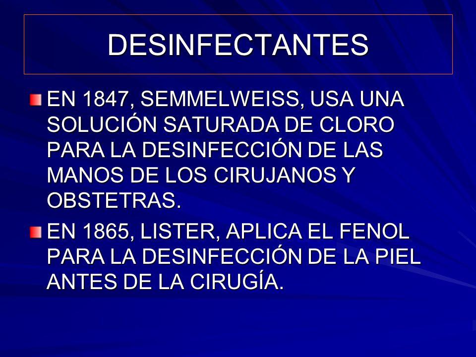 DESINFECTANTES EN 1847, SEMMELWEISS, USA UNA SOLUCIÓN SATURADA DE CLORO PARA LA DESINFECCIÓN DE LAS MANOS DE LOS CIRUJANOS Y OBSTETRAS. EN 1865, LISTE
