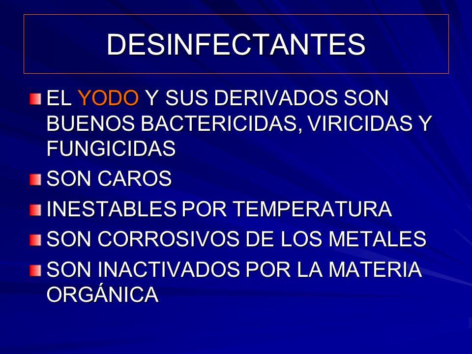 DESINFECTANTES EL YODO Y SUS DERIVADOS SON BUENOS BACTERICIDAS, VIRICIDAS Y FUNGICIDAS SON CAROS INESTABLES POR TEMPERATURA SON CORROSIVOS DE LOS META